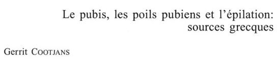 Le pubis, les poils pubiens et l'épilation: sources grecques, Gerrit Cootjans